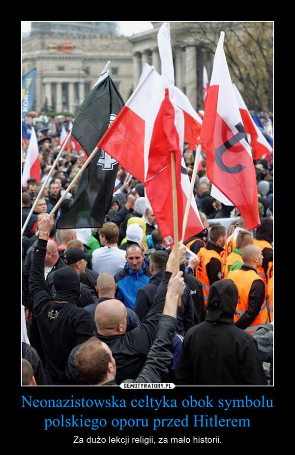 Neonazistowska celtyka obok symbolu polskiego oporu przed Hitlerem – Za dużo lekcji religii, za mało historii.
