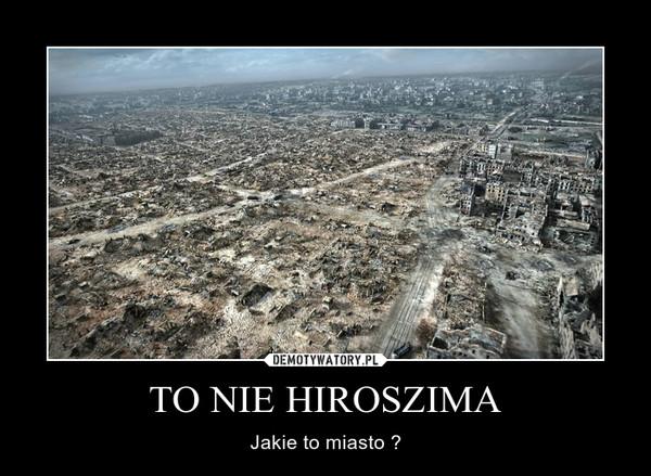 TO NIE HIROSZIMA – Jakie to miasto ?