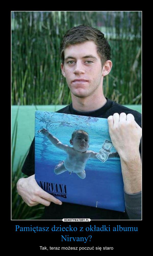 Pamiętasz dziecko z okładki albumu Nirvany? – Tak, teraz możesz poczuć się staro