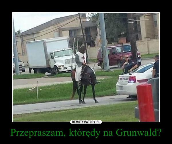Przepraszam, którędy na Grunwald? –