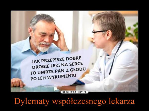 Dylematy współczesnego lekarza –