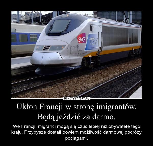 Ukłon Francji w stronę imigrantów. Będą jeździć za darmo. – We Francji imigranci mogą się czuć lepiej niż obywatele tego kraju. Przybysze dostali bowiem możliwość darmowej podróży pociągami.