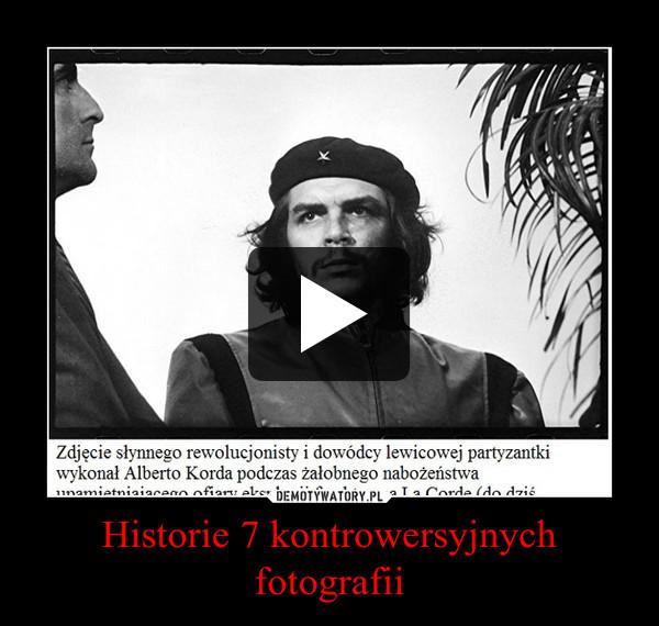Historie 7 kontrowersyjnych fotografii –