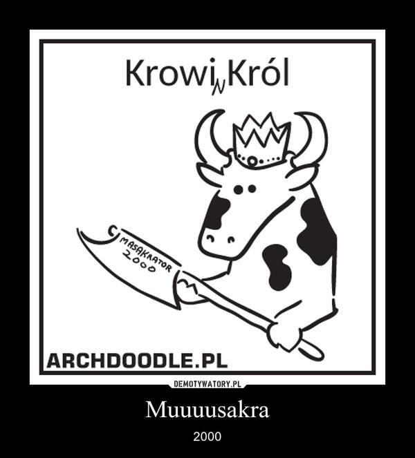 Muuuusakra – 2000