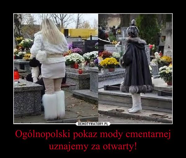 Ogólnopolski pokaz mody cmentarnej uznajemy za otwarty! –