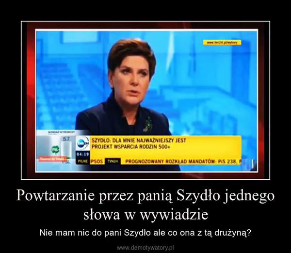 Powtarzanie przez panią Szydło jednego słowa w wywiadzie – Nie mam nic do pani Szydło ale co ona z tą drużyną?
