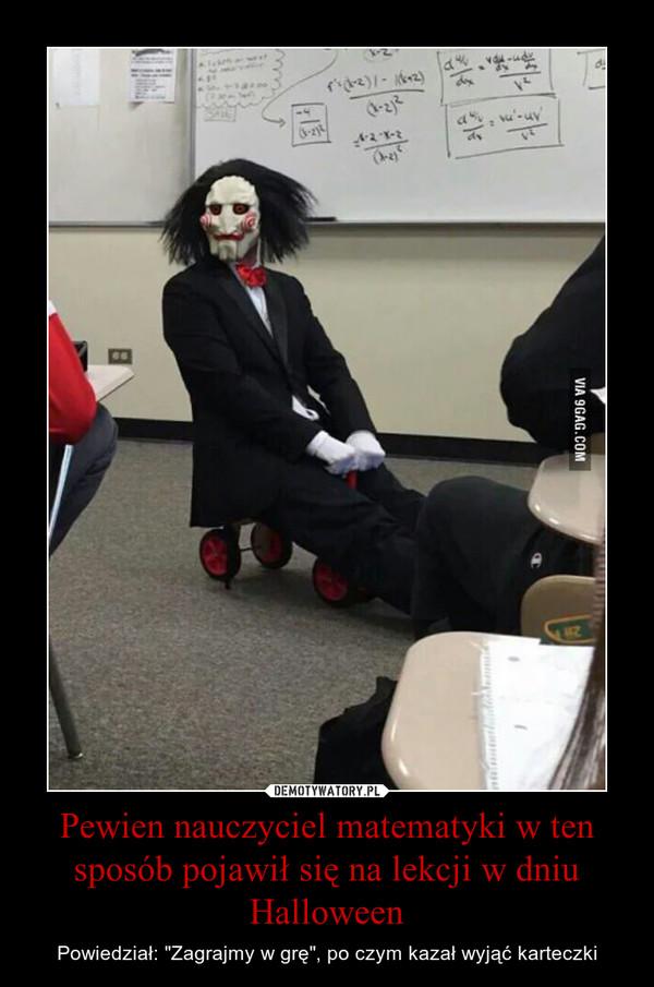 """Pewien nauczyciel matematyki w ten sposób pojawił się na lekcji w dniu Halloween – Powiedział: """"Zagrajmy w grę"""", po czym kazał wyjąć karteczki"""