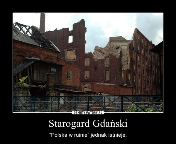 """Starogard Gdański – """"Polska w ruinie"""" jednak istnieje."""