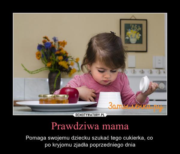 Prawdziwa mama – Pomaga swojemu dziecku szukać tego cukierka, co po kryjomu zjadła poprzedniego dnia