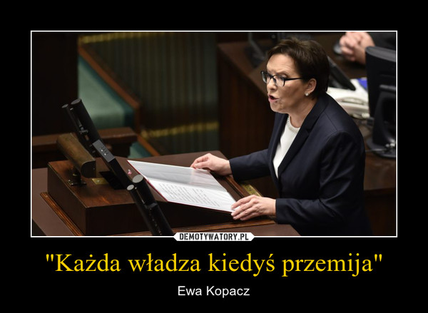 """""""Każda władza kiedyś przemija"""" – Ewa Kopacz"""