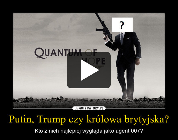 Putin, Trump czy królowa brytyjska? – Kto z nich najlepiej wygląda jako agent 007?