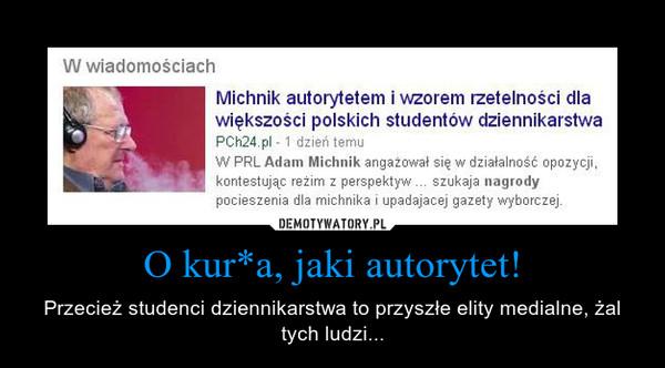 O kur*a, jaki autorytet! – Przecież studenci dziennikarstwa to przyszłe elity medialne, żal tych ludzi...