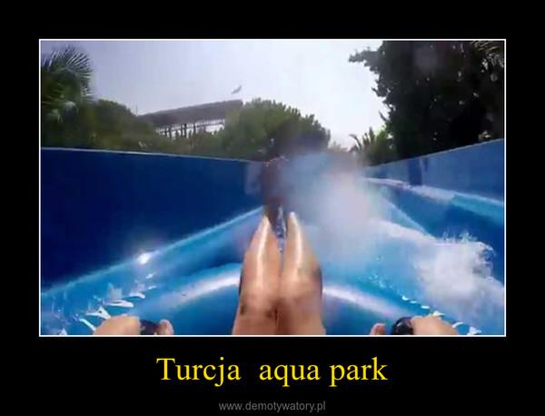 Turcja  aqua park –