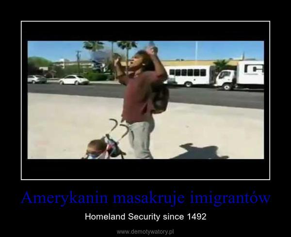 Amerykanin masakruje imigrantów – Homeland Security since 1492