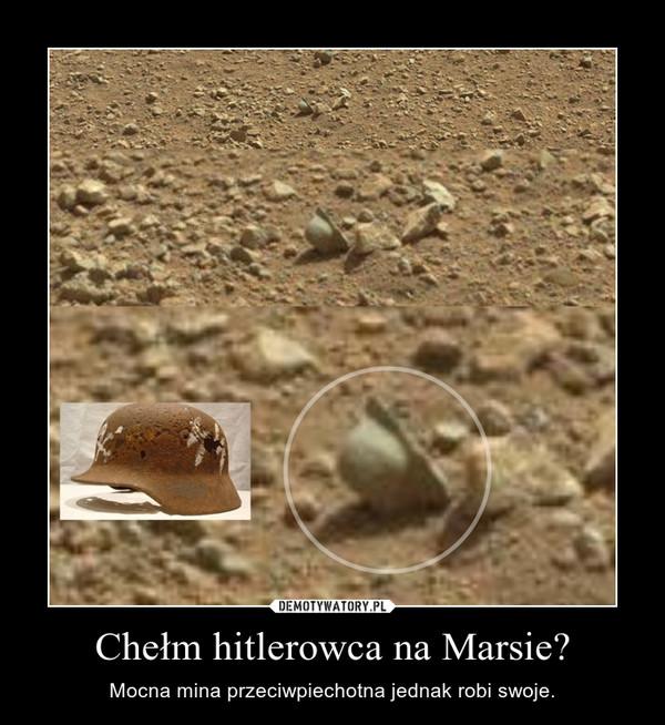 Chełm hitlerowca na Marsie? – Mocna mina przeciwpiechotna jednak robi swoje.