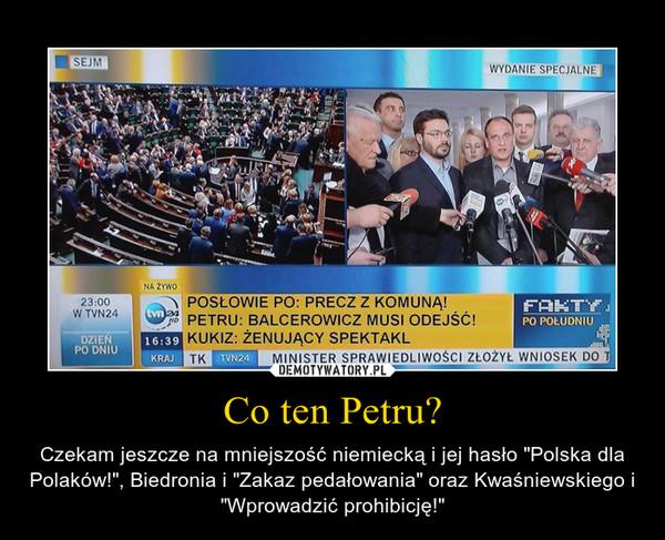 """Co ten Petru? – Czekam jeszcze na mniejszość niemiecką i jej hasło """"Polska dla Polaków!"""", Biedronia i """"Zakaz pedałowania"""" oraz Kwaśniewskiego i """"Wprowadzić prohibicję!"""""""