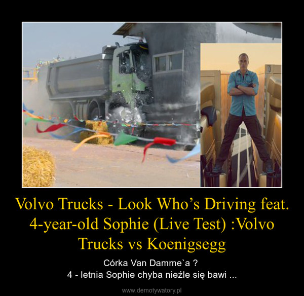 Volvo Trucks - Look Who's Driving feat. 4-year-old Sophie (Live Test) :Volvo Trucks vs Koenigsegg – Córka Van Damme`a ? 4 - letnia Sophie chyba nieźle się bawi ...