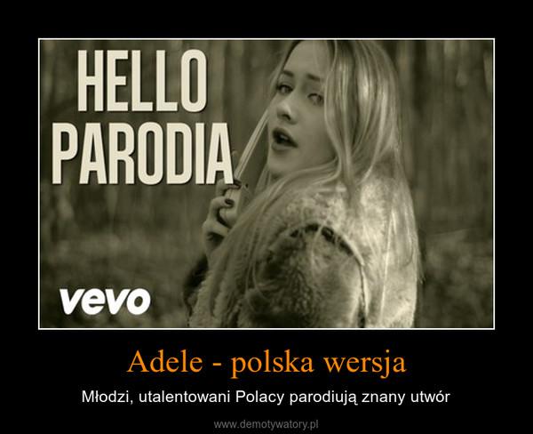 Adele - polska wersja – Młodzi, utalentowani Polacy parodiują znany utwór