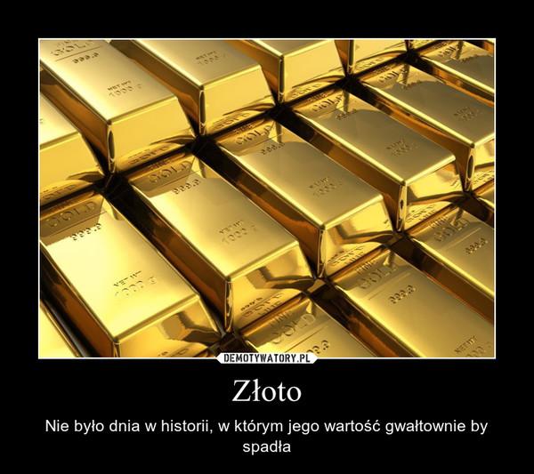 Złoto – Nie było dnia w historii, w którym jego wartość gwałtownie by spadła