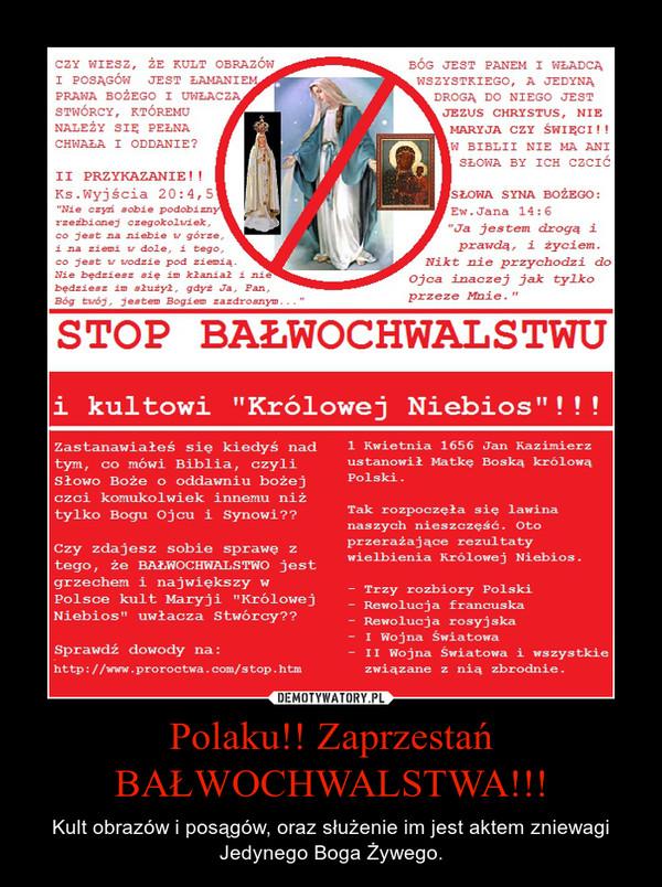 Polaku!! Zaprzestań BAŁWOCHWALSTWA!!! – Kult obrazów i posągów, oraz służenie im jest aktem zniewagi Jedynego Boga Żywego.