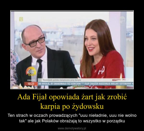 """Ada Fijał opowiada żart jak zrobić karpia po żydowsku – Ten strach w oczach prowadzących """"uuu nieładnie, uuu nie wolno tak"""" ale jak Polaków obrażają to wszystko w porządku"""