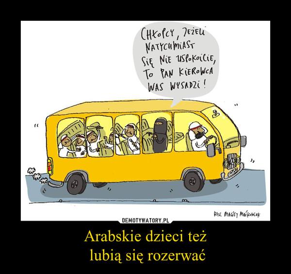 Arabskie dzieci też lubią się rozerwać –