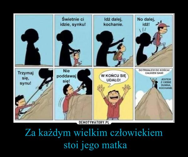 Za każdym wielkim człowiekiem stoi jego matka –