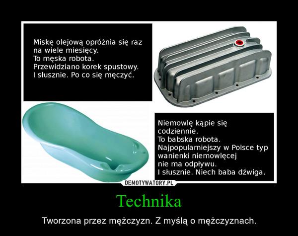 Technika – Tworzona przez mężczyzn. Z myślą o mężczyznach.