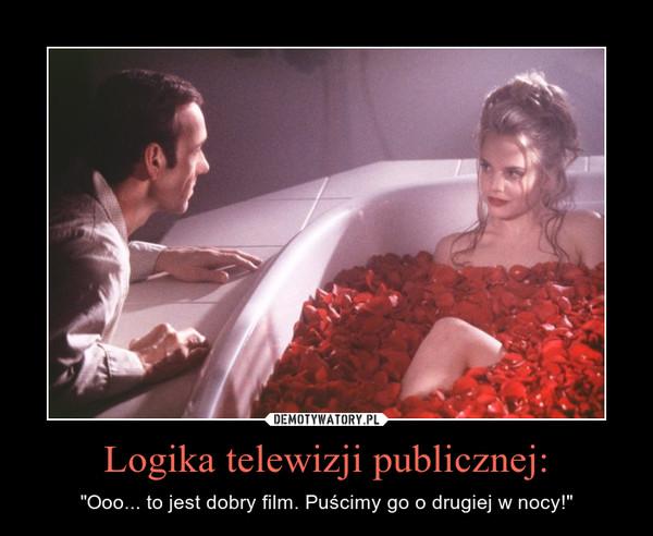 """Logika telewizji publicznej: – """"Ooo... to jest dobry film. Puścimy go o drugiej w nocy!"""""""