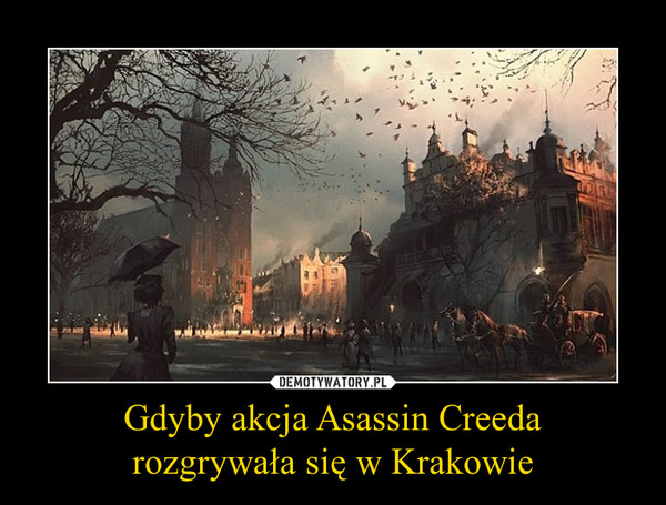 Gdyby akcja Asassin Creedarozgrywała się w Krakowie –