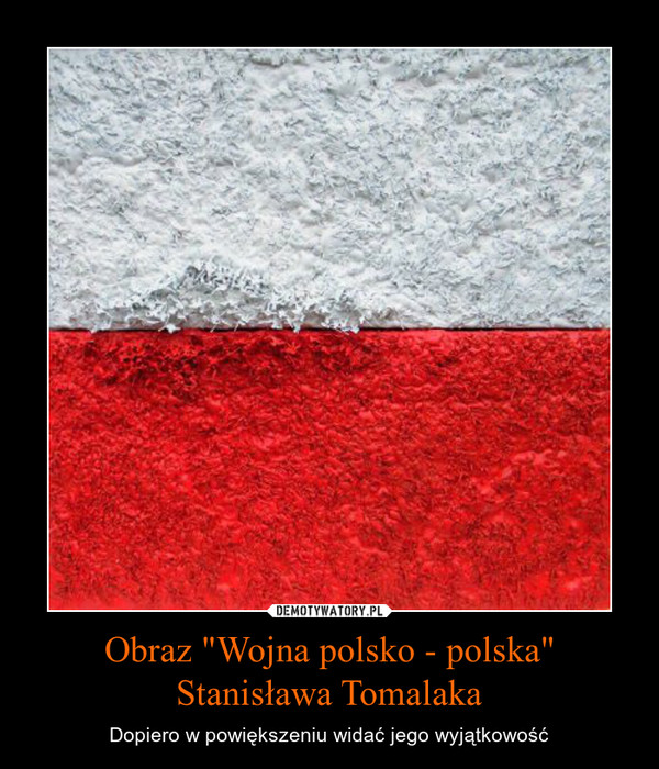 """Obraz """"Wojna polsko - polska"""" Stanisława Tomalaka – Dopiero w powiększeniu widać jego wyjątkowość"""