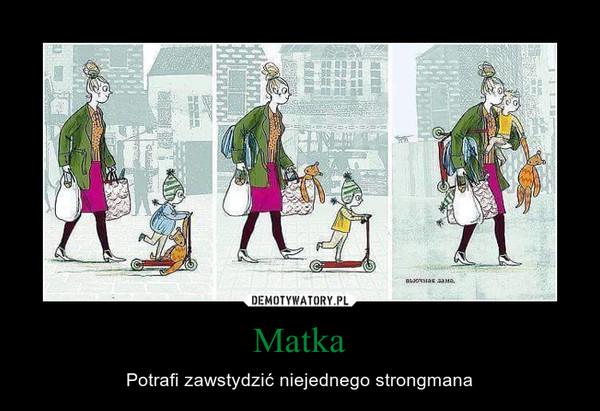Matka – Potrafi zawstydzić niejednego strongmana