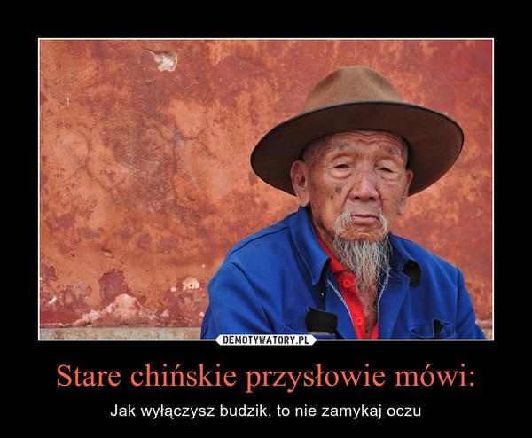 Stare chińskie przysłowie mówi: – Jak wyłączysz budzik, to nie zamykaj oczu