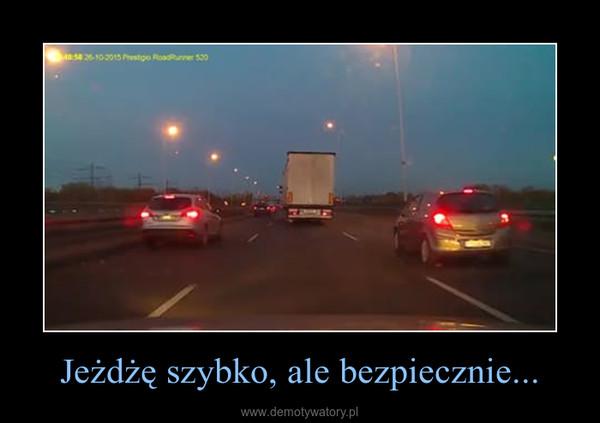 Jeżdżę szybko, ale bezpiecznie... –