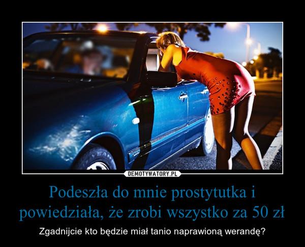 Podeszła do mnie prostytutka i powiedziała, że zrobi wszystko za 50 zł – Zgadnijcie kto będzie miał tanio naprawioną werandę?