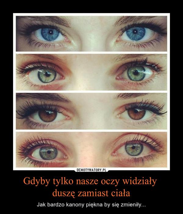 Gdyby tylko nasze oczy widziały duszę zamiast ciała – Jak bardzo kanony piękna by się zmieniły...