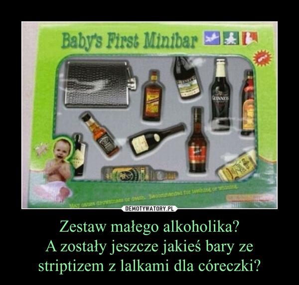 Zestaw małego alkoholika?A zostały jeszcze jakieś bary ze striptizem z lalkami dla córeczki? –