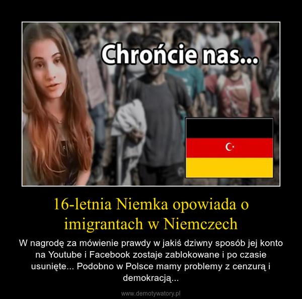 16-letnia Niemka opowiada o imigrantach w Niemczech – W nagrodę za mówienie prawdy w jakiś dziwny sposób jej konto na Youtube i Facebook zostaje zablokowane i po czasie usunięte... Podobno w Polsce mamy problemy z cenzurą i demokracją...