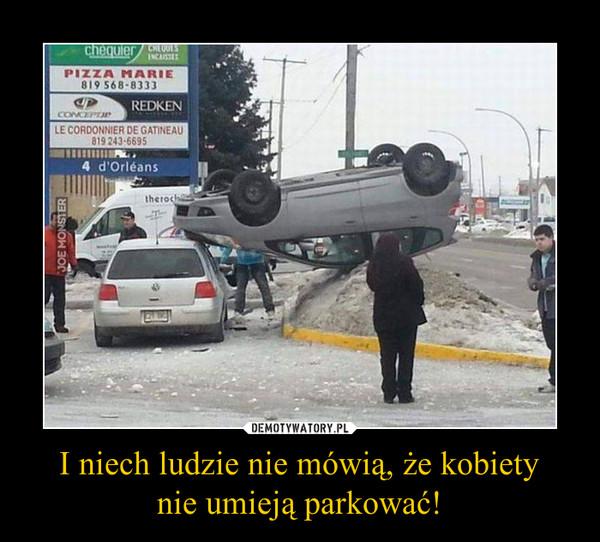 I niech ludzie nie mówią, że kobietynie umieją parkować! –