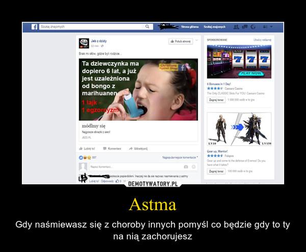 Astma – Gdy naśmiewasz się z choroby innych pomyśl co będzie gdy to ty na nią zachorujesz