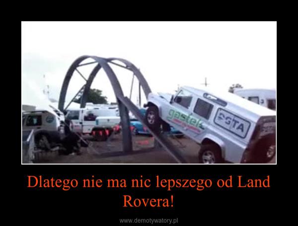 Dlatego nie ma nic lepszego od Land Rovera! –