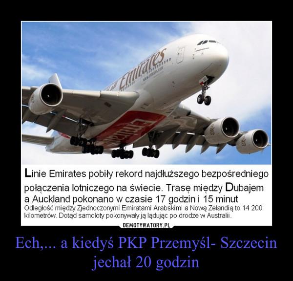 Ech,... a kiedyś PKP Przemyśl- Szczecin jechał 20 godzin –