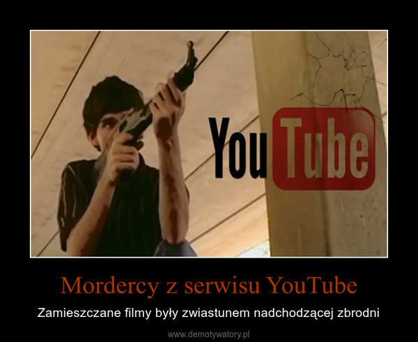 Mordercy z serwisu YouTube – Zamieszczane filmy były zwiastunem nadchodzącej zbrodni