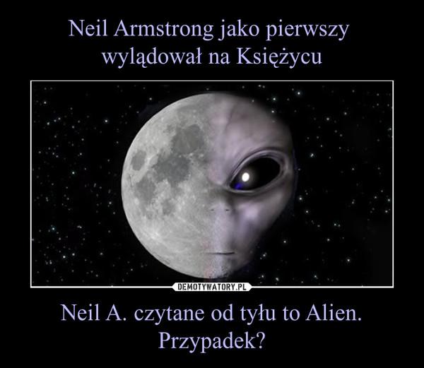 Neil A. czytane od tyłu to Alien. Przypadek? –