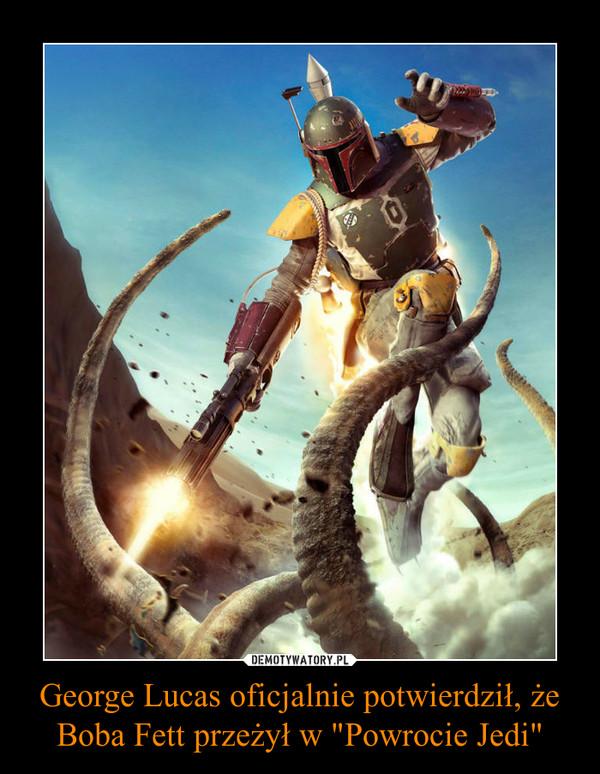 """George Lucas oficjalnie potwierdził, że Boba Fett przeżył w """"Powrocie Jedi"""" –"""