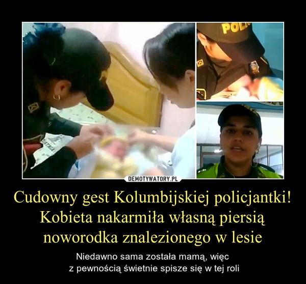 Cudowny gest Kolumbijskiej policjantki! Kobieta nakarmiła własną piersią noworodka znalezionego w lesie – Niedawno sama została mamą, więc z pewnością świetnie spisze się w tej roli