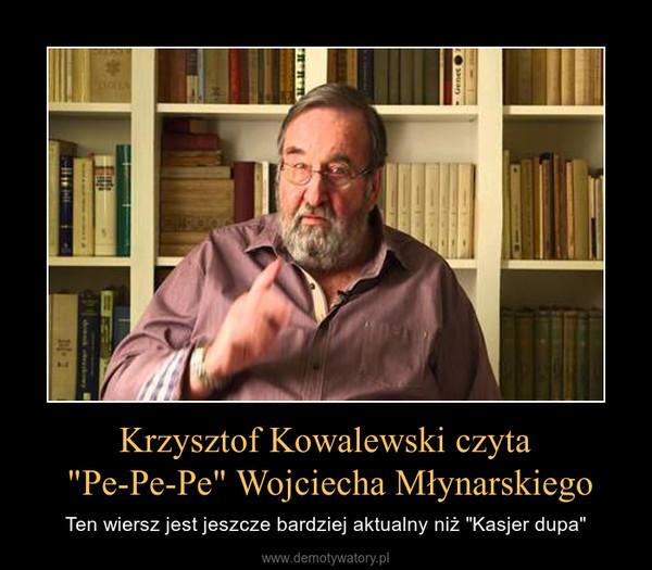"""Krzysztof Kowalewski czyta """"Pe-Pe-Pe"""" Wojciecha Młynarskiego – Ten wiersz jest jeszcze bardziej aktualny niż """"Kasjer dupa"""""""