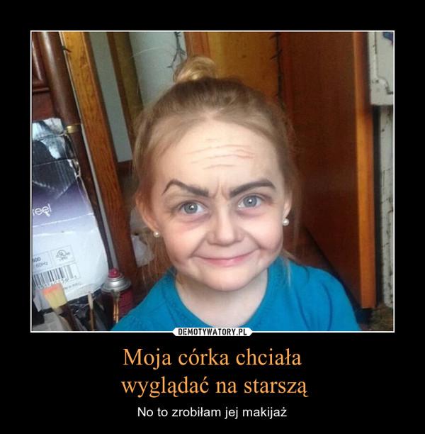 Moja córka chciała wyglądać na starszą – No to zrobiłam jej makijaż