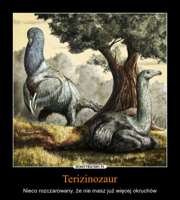 Terizinozaur – Nieco rozczarowany, że nie masz już więcej okruchów