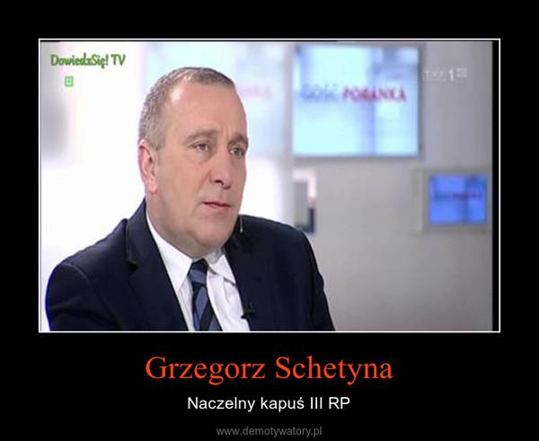 Grzegorz Schetyna – Naczelny kapuś III RP